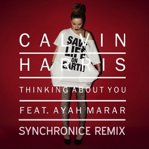 Calvin Harris - Thinking About You Ft. Ayah Marar (Synchronice Remix)