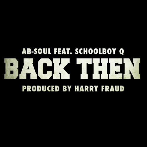 Ab-Soul - Back Then (Ft. Schoolboy Q) [Prod. By Harry Fraud]