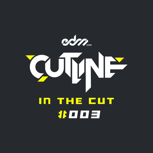 EDM.com Presents: In The Cut 003 w/Cutline