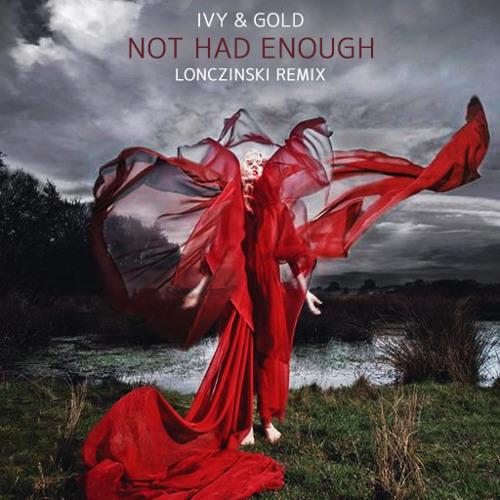 IVY & GOLD - Not Had Enough (Lonczinski Remix)