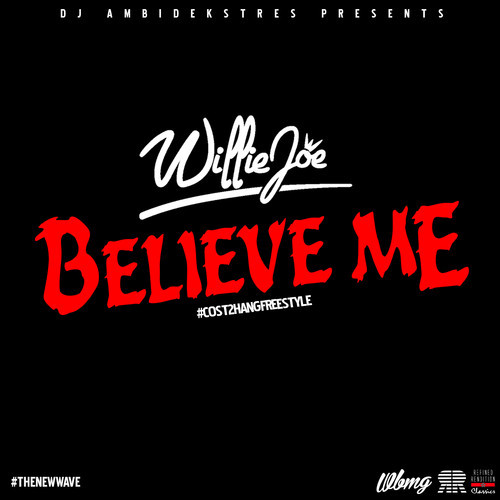 Willie Joe - Believe Me #COST2HANGFREESTYLE [Thizzler.com]