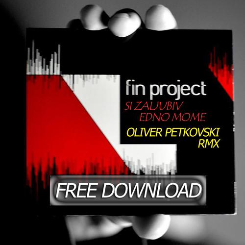 Fin Project - Si Zaljubiv Edno Mome (Oliver Petkovski Remix) ***Free DownloaD***