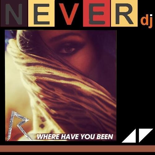 Rihanna vs Avicii - Where Have You Been My Heart? / 2014 Mashup ( www.neverdj.com)