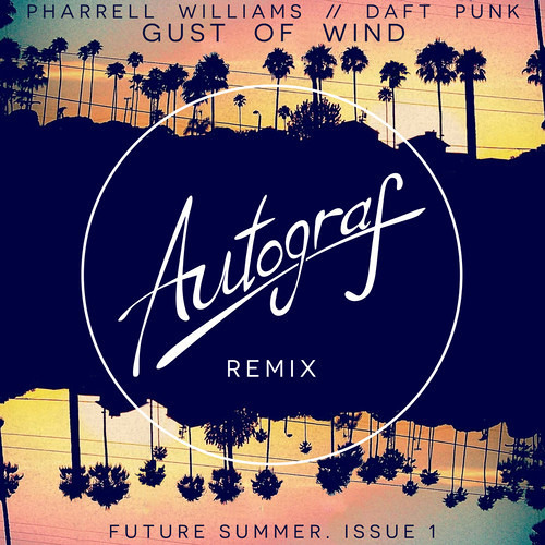 Pharrell ft. Daft Punk - Gust Of Wind (Autograf Remix) [Thissongissick.com Exclusive Download]