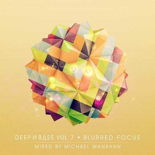 DEEP N BASS Mix Series Vol 7: Blurred Focus ~ Mixed by Michael Manahan