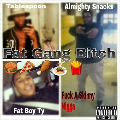 Fuck A Skinny Nigga On The Fattest Plate