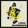 11 - A Volta Do Astronauta - Vim Pra Longe