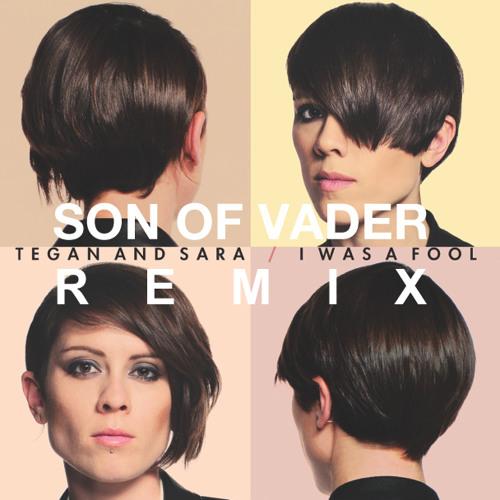 Tegan & Sara - I Was A Fool (Son Of Vader Remix)
