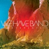 We Have Band - Every Stone