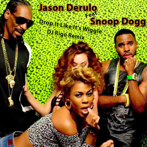 Jason Derulo Feat Snoop Dogg - Drop It Like It's Wiggle ( DJ Rigo Remix )