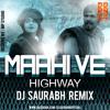Maahi Ve - Highway | Dj Saurabh Remix
