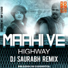 Maahi Ve - Highway | Dj Saurabh Remix