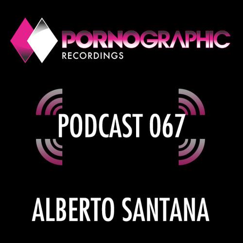 Pornographic Podcast 067 with Alberto Santana