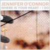Jennifer O'Connor - Where Is Your Heart