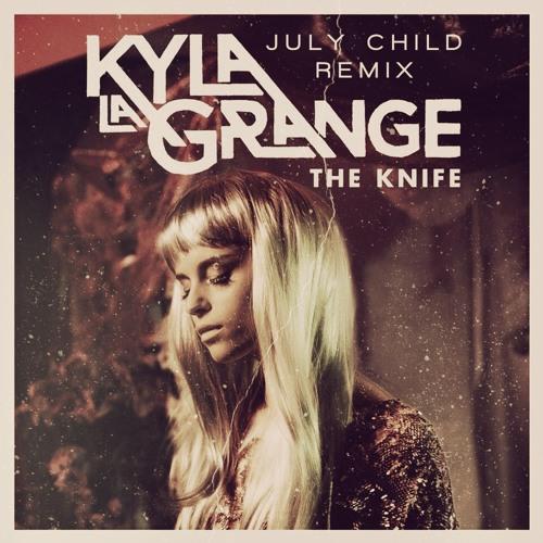 Kyla La Grange - The Knife (July Child Remix)