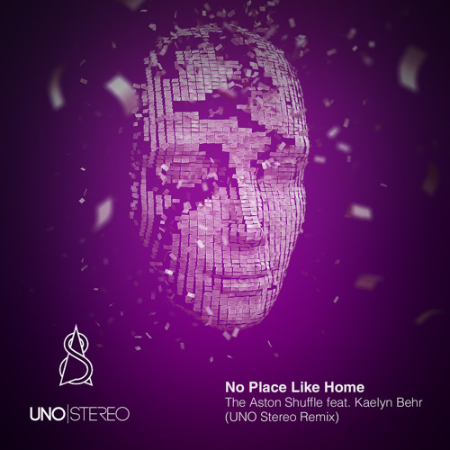 No Place Like Home feat. Kaelyn Behr (UNO stereo Remix) **FREE DOWNLOAD**