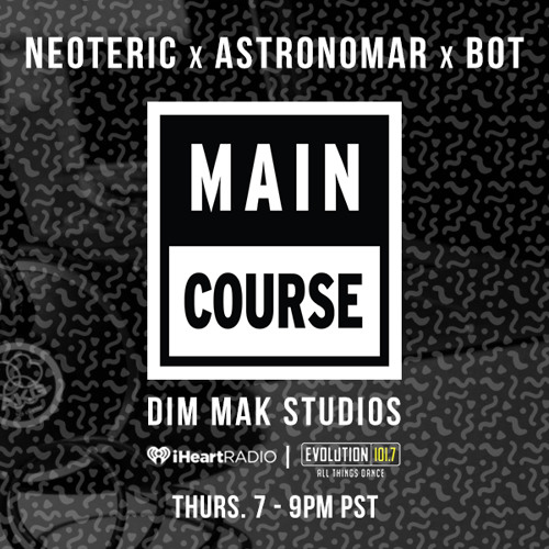 Dim Mak Radio x Main Course (Neoteric X Astronomar X Bot Mixes) Tracklist & DL Added!
