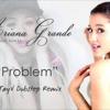 Ariana Grande -  Problem (JayV Dubstep Remix)