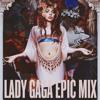 Lady Gaga - Epic Mix
