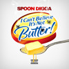 Spoon Digga - I Cant Believe Its Not Butter