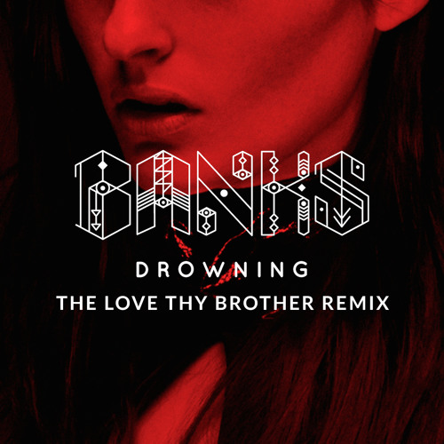 Banks - Drowning (Love Thy Brother Remix) [Thissongissick.com Premiere]