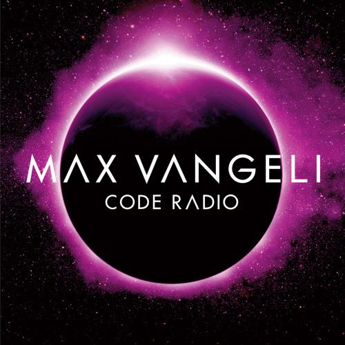 Max Vangeli Presents - CODE RADIO - Episode 045