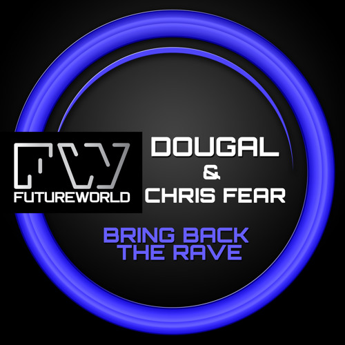 Dougal & Chris Fear - Bring Back The Rave (Out Now See Description)