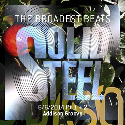 Solid Steel Radio Show 6/6/2014 Part 1 + 2 - Addison Groove
