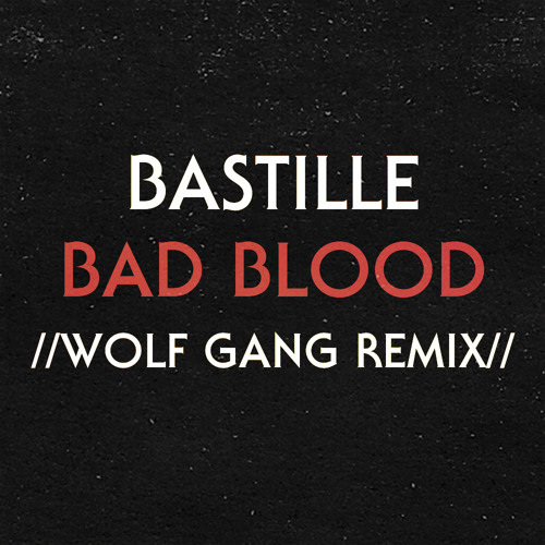 Bastille - Bad Blood (Wolf Gang Remix)