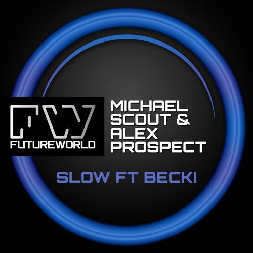 Michael Scout & Alex Prospect ft Becci - Slow - OUT NOW!