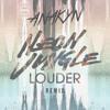 Neon Jungle - Louder (Anakyn Radio Remix)