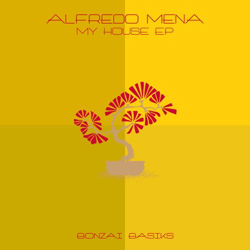Alfredo Mena - My House (Bonzai Basiks)