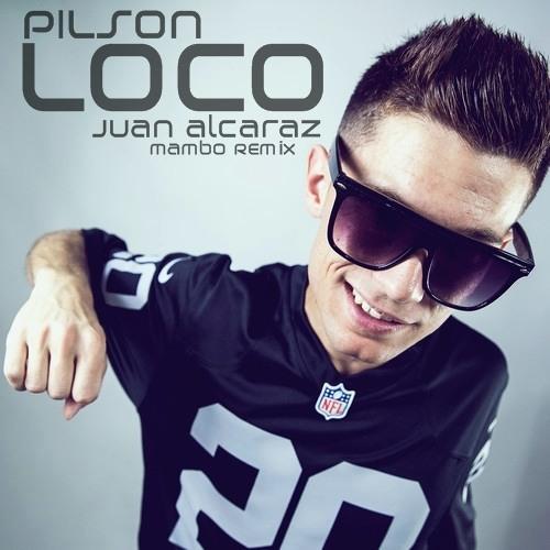 Pilson - Loco (Juan Alcaraz Remix) **FREE DOWNLOAD** | @SOYELMASFINO