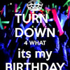Turn Down For What!