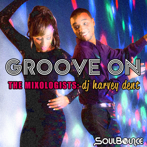 "SoulBounce Presents The Mixologists: dj harvey dent's ""Groove On"""