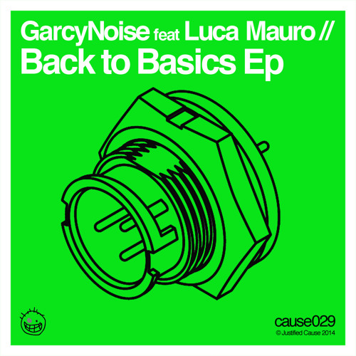 GarcyNoise feat Luca Mauro - Back to Basics Ep (CAUSE029)