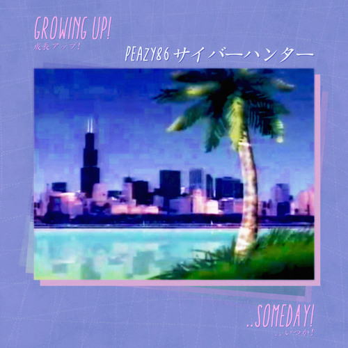 peazy86サイバーハンター - growing up! (..someday) 成長アップ (..いつか!)