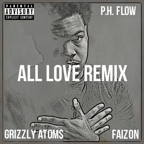All Love Remix (Feat. Grizzly Atom$ & Faizon) (Prod. By Xclus)