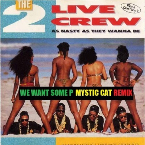 2 Live Crew - We Want Some Pussy (Go Mike Gip Remix)
