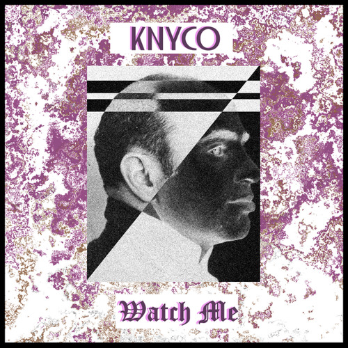 Knyco || Watch Me
