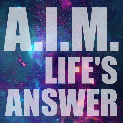 A.I.M. - Life's Answer (Original Mix) [NOW AVAILABLE ON BEATPORT]
