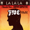 Naughty Boy - La La La ft. Sam Smith (F!VE Remix)