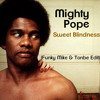 Mighty Pope - Sweet Blindness (Funky Mike & Tonbe Edit)** free download