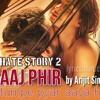 Aaj Phir tum pe - Hate Story2 by Arijit Singh