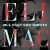Eli Mac - All That She Wants