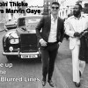 Give Up The Blurred Lines (Marvin Gaye vs Robin Thicke)