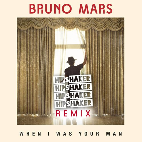 Bruno Mars - When I Was Your Man (Hipshaker Remix)