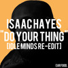 Isaac Hayes - Do Your Thing (Idle Minds Re-edit)