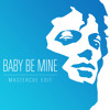 Baby Be Mine (Girl I Need you) - DL AVAILABLE