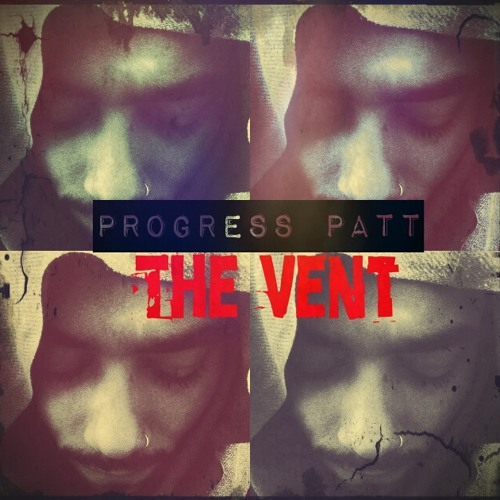 @ProgressPatt - The Vent Ft. @edifyed